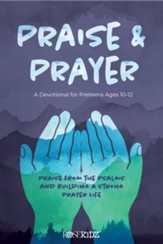 Praise & Prayer: A Devotional for Preteens ages 10-12