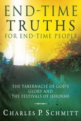 End-Time Truths for End-Time People: The Tabernacle of God's Glory and the Festivals of Jehovah - eBook