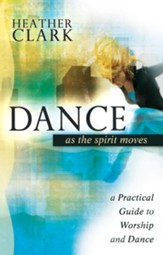 Dance as the Spirit Moves: A Practical Guide to Worship and Dance - eBook