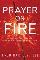 Prayer On Fire: What Happens When the Holy Spirit Ignites Your Prayers - eBook