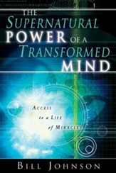 Supernatural Power of a Transformed Mind: Access to a Life of Miracles - eBook