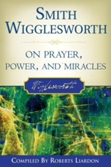 Smith Wigglesworth On Prayer, Power, and Miracles - eBook