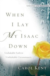 When I Lay My Isaac Down [repack]: Unshakable Faith in Unthinkable Circumstances - eBook