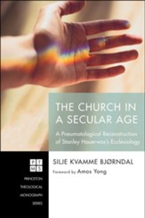 The Church in a Secular Age: A Pneumatological Reconstruction of Stanley Hauerwas's Ecclesiology