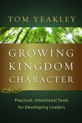 Growing Kingdom Character: Practical, Intentional Tools for Developing Leaders - eBook