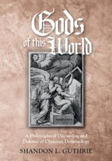 Gods of this World: A Philosophical Discussion and Defense of Christian Demonology