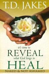 It's Time To Reveal What God Longs to Heal: Naked and Not Ashamed - eBook