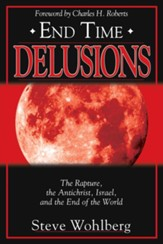 End Time Delusions: The Rapture, the Antichrist, Israel, and the End of the World - eBook