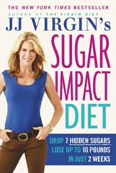 JJ Virgin's Sugar Impact Diet: Drop 7 Sugars to Lose Up to 10 Pounds in Just 2 Weeks - eBook