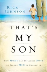 That's My Son: How Moms Can Influence Boys to Become Men of Character - eBook
