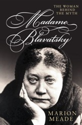 Madame Blavatsky: The Woman Behind the Myth - eBook