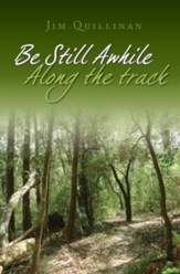 Be Still Awhile Along the Track
