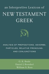 An Interpretive Lexicon of New Testament Greek: Analysis of Prepositions, Adverbs, Particles, Relative Pronouns, and Conjunctions - eBook