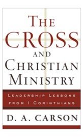 Cross and Christian Ministry, The: An Exposition of Passages from 1 Corinthians - eBook