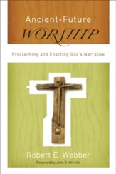 Ancient-Future Worship: Proclaiming and Enacting God's Narrative - eBook