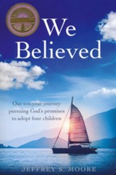 We Believed: Our Ten-Year Journey Pursuing God's Promises to Adopt Four Children