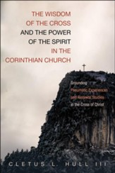 The Wisdom of the Cross and the Power of the Spirit in the Corinthian Church: Grounding Pneumatic Experiences and Renewal Studies in the Cross of Christ
