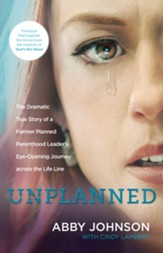 Unplanned: The Dramatic True Story of a Former Planned Parenthood Leader's Eye-Opening Journey across the Life Line - eBook