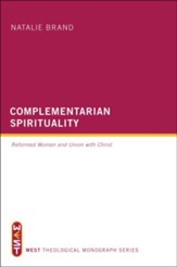Complementarian Spirituality: Reformed Women and Union with Christ