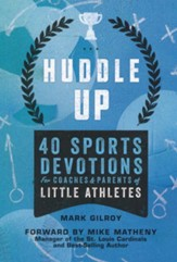 Huddle Up! 40 Sports Devotions for Coaches and Parents of Little Athletes