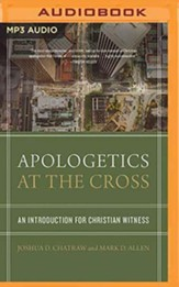 Apologetics at the Cross: An Introduction for Christian Witness - unabridged audiobook on MP3-CD