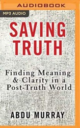 Saving Truth: Finding Meaning and Clarity in a Post-Truth World - unabridged audiobook on MP3-CD