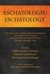 Eschatologie Eschatology: The Sixth Durham-Tubingen Research Symposium: Eschatology in Old Testament, Ancient Judaism and Early Christianity (Tu