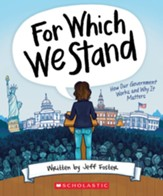 For Which We Stand: How Our Government Works and Why It Matters, Softcover