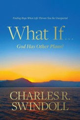 What If . . . God Has Other Plans?: Finding Hope When Life Throws You the Unexpected, hardcover