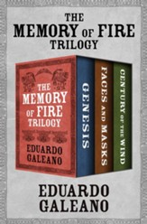 The Memory of Fire Trilogy: Genesis, Faces and Masks, and Century of the Wind - eBook