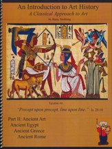 An Introduction to Art History: A  Classical Approach to  Art Part 2: Ancient Art, Egypt, Greece & Rome (without a bi  nder)