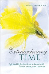 Extraordinary Time: Spiritual Reflections from a Season with Cancer, Death, and Transition