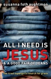 All I Need Is Jesus and a Good Pair of Jeans: The Tired Supergirl's Search for Grace - eBook