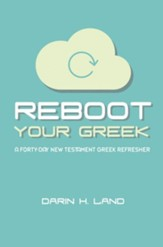 Reboot Your Greek: A Forty-Day New Testament Greek Refresher