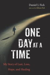 One Day at a Time: My Story of Lust, Loss, Hope, and Healing