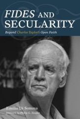 Fides and Secularity: Beyond Charles Taylor's Open Faith