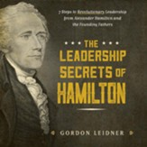 Leadership Secrets of Hamilton: 7 Stepts to Revolutionary Leadership