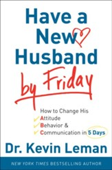 Have a New Husband by Friday: How to Change His Attitude, Behavior & Communication in 5 Days - eBook