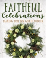 Faithful Celebrations: Making Time for God in Winter