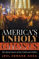 America's Unholy Ghosts The Racist Roots of Our Faith and Politics