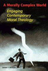 A Morally Complex World: Engaging Contemporary Moral Theology