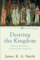 Desiring the Kingdom: Worship, Worldview, and Cultural Formation - eBook