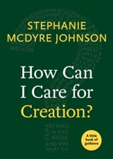 How Can I Care for Creation?: A Little Book of Guidance