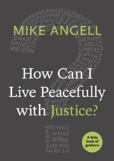 How Can I Live Peacefully with Justice?: A Little Book of Guidance