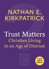 Trust Matters: Christian Living in an Age of Distrust: A Little Book of Guidance