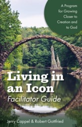 Living in an Icon: Growing Closer to Nature and Closer to God - Facilitator Guide