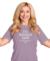 I'm Always Late But God's Timing is Perfect Shirt, Purple, Large