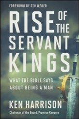 Rise of the Servant Kings: What the Bible Says About a Man
