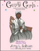Gutsy Girls: Strong Christian Women Who Impacted the World: Book Five: Sojourner Truth