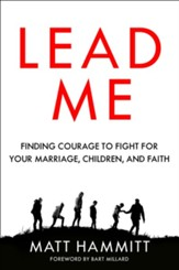 Lead Me: Finding Courage to Fight for Your Marriage, Children, and Faith